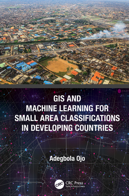 GIS and Machine Learning for Small Area Classifications in Developing Countries-cover