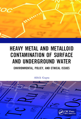 Heavy Metal and Metalloid Contamination of Surface and Underground Water: Environmental, Policy and Ethical Issues-cover