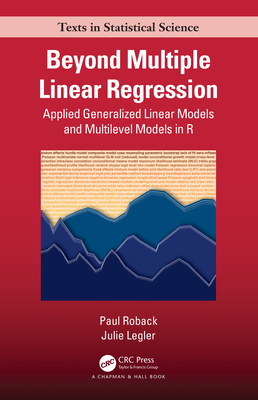 Beyond Multiple Linear Regression: Applied Generalized Linear Models And Multilevel Models in R-cover