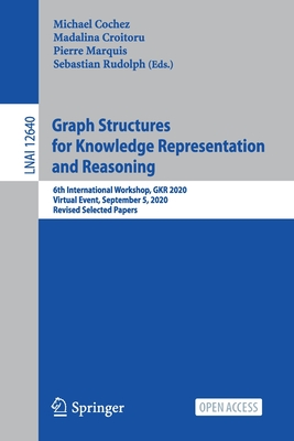 Graph Structures for Knowledge Representation and Reasoning: 6th International Workshop, Gkr 2020, Virtual Event, September 5, 2020, Revised Selected
