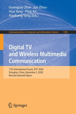 Digital TV and Wireless Multimedia Communication: 17th International Forum, Iftc 2020, Shanghai, China, December 2, 2020, Revised Selected Papers-cover