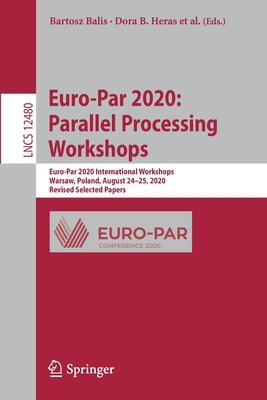 Euro-Par 2020: Parallel Processing Workshops: Euro-Par 2020 International Workshops, Warsaw, Poland, August 24-25, 2020, Revised Selected Papers-cover
