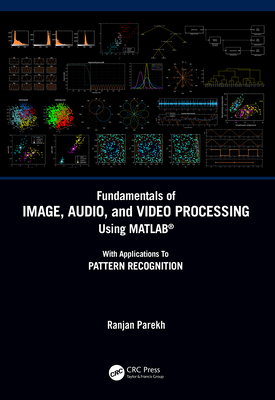 Fundamentals of Image, Audio, and Video Processing Using Matlab(r): With Applications to Pattern Recognition-cover