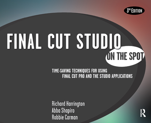 Final Cut Studio on the Spot: Time-Saving Techniques for Using Final Cut Pro and the Studio Applications-cover