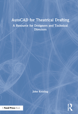 AutoCAD for Theatrical Drafting: A Resource for Designers and Technical Directors