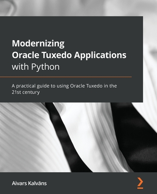 Modernizing Oracle Tuxedo Applications with Python: A practical guide to using Oracle Tuxedo in the 21st century