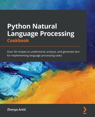 Python Natural Language Processing Cookbook: Over 50 recipes to understand, analyze, and generate text for implementing language processing tasks-cover
