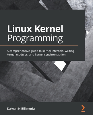 Linux Kernel Programming: A comprehensive guide to kernel internals, writing kernel modules, and kernel synchronization-cover