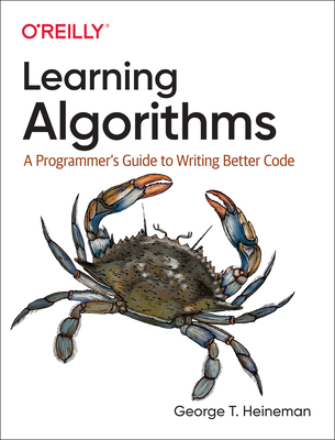 Learning Algorithms: A Programmer's Guide to Writing Better Code