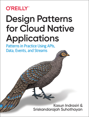Design Patterns for Cloud Native Applications: Patterns in Practice Using APIs, Data, Events, and Streams-cover
