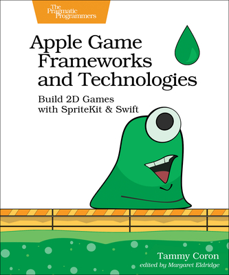 Apple Game Frameworks and Technologies: Build 2D Games with Spritekit & Swift-cover