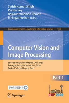 Computer Vision and Image Processing: 5th International Conference, Cvip 2020, Prayagraj, India, December 4-6, 2020, Revised Selected Papers, Part I-cover