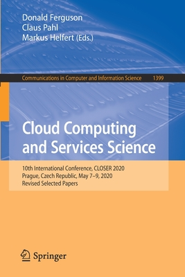 Cloud Computing and Services Science: 10th International Conference, Closer 2020, Prague, Czech Republic, May 7-9, 2020, Revised Selected Papers-cover