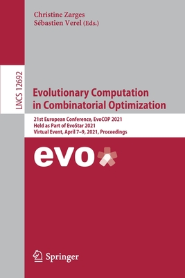 Evolutionary Computation in Combinatorial Optimization: 21st European Conference, Evocop 2021, Held as Part of Evostar 2021, Virtual Event, April 7-9,-cover
