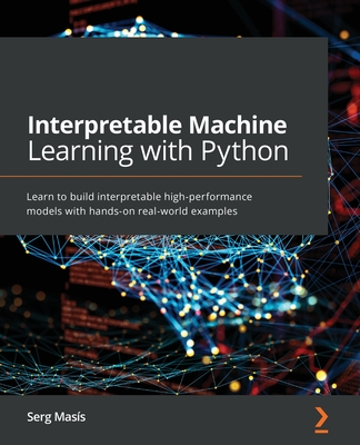 Interpretable Machine Learning with Python: Learn to build interpretable high-performance models with hands-on real-world examples-cover