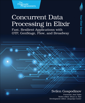 Concurrent Data Processing in Elixir: Fast, Resilient Applications with Otp, Genstage, Flow, and Broadway-cover