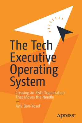 The Tech Executive Operating System: Creating an R&d Organization That Moves the Needle-cover