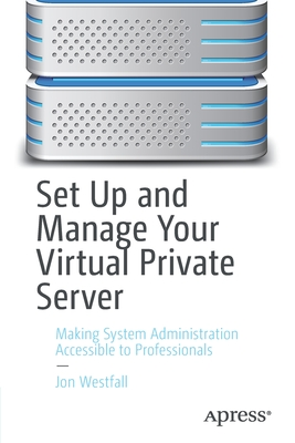 Set Up and Manage Your Virtual Private Server: Making System Administration Accessible to Professionals