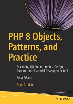 PHP 8 Objects, Patterns, and Practice: Mastering Oo Enhancements, Design Patterns, and Essential Development Tools-cover