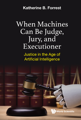 When Machines Can Be Judge, Jury, and Executioner: Justice in the Age of Artificial Intelligence-cover