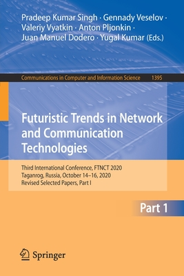 Futuristic Trends in Network and Communication Technologies: Third International Conference, Ftnct 2020, Taganrog, Russia, October 14-16, 2020, Revise-cover