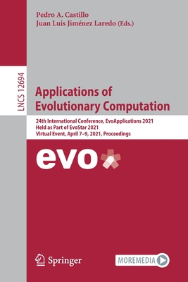 Applications of Evolutionary Computation: 24th European Conference, Evoapplications 2021, Held as Part of Evostar 2021, Virtual Event, April 7-9, 2021-cover