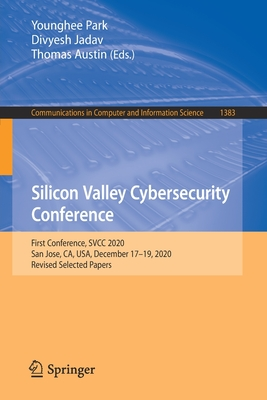Silicon Valley Cybersecurity Conference: First Conference, Svcc 2020, San Jose, Ca, Usa, December 17-19, 2020, Revised Selected Papers-cover