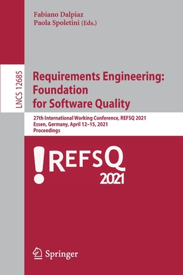 Requirements Engineering: Foundation for Software Quality: 27th International Working Conference, Refsq 2021, Essen, Germany, April 12-15, 2021, Proce-cover