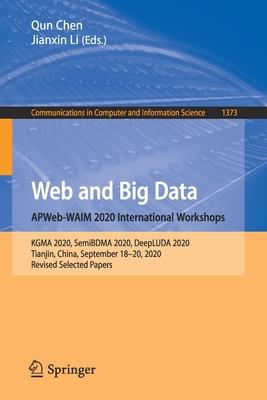 Web and Big Data. Apweb-Waim 2020 International Workshops: Kgma 2020, Semibdma 2020, Deepluda 2020, Tianjin, China, September 18-20, 2020, Revised Sel-cover