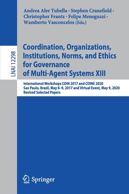 Coordination, Organizations, Institutions, Norms, and Ethics for Governance of Multi-Agent Systems XIII: International Workshops Coin 2017 and Coine 2-cover