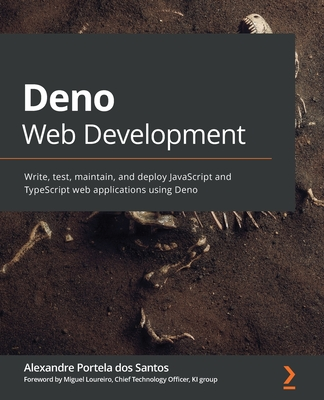 Deno Web Development: Write, test, maintain, and deploy JavaScript and TypeScript web applications using Deno