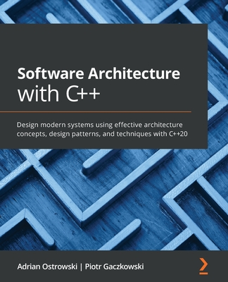 Software Architecture with C++: Design modern systems using effective architecture concepts, design patterns, and techniques with C++20-cover