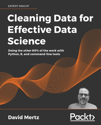 Cleaning Data for Effective Data Science: Doing the other 80% of the work with Python, R, and command-line tools-cover