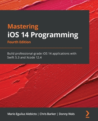 Mastering iOS 14 Programming: Build professional-grade iOS 14 applications with Swift 5.3 and Xcode 12.4-cover