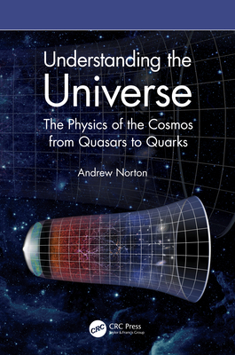 Understanding the Universe: The Physics of the Cosmos from Quasars to Quarks-cover