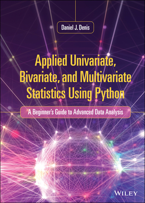 Applied Univariate, Bivariate, and Multivariate Statistics Using Python: A Beginner's Guide to Advanced Data Analysis-cover