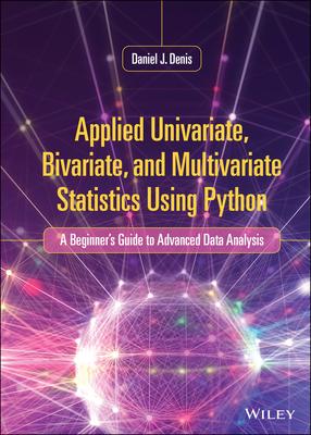 Applied Univariate, Bivariate, and Multivariate Statistics Using Python: A Beginner's Guide to Advanced Data Analysis