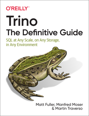 Trino: The Definitive Guide: SQL at Any Scale, on Any Storage, in Any Environment-cover