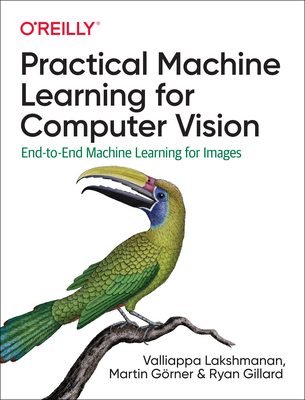 Practical Machine Learning for Computer Vision: End-To-End Machine Learning for Images