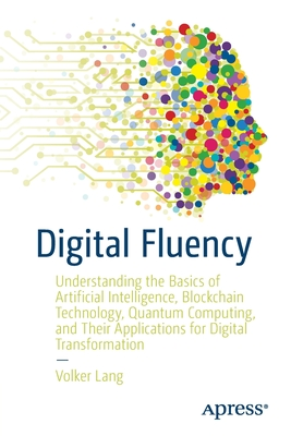 Digital Fluency: Understanding the Basics of Artificial Intelligence, Blockchain Technology, Quantum Computing, and Their Applications-cover