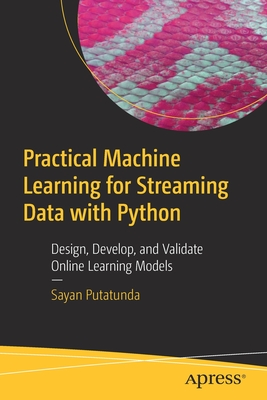 Practical Machine Learning for Streaming Data with Python: Design, Develop, and Validate Online Learning Models-cover