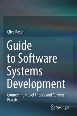 Guide to Software Systems Development: Connecting Novel Theory and Current Practice-cover