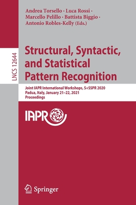 Structural, Syntactic, and Statistical Pattern Recognition: Joint Iapr International Workshops, S+sspr 2020, Padua, Italy, January 21-22, 2021, Procee-cover