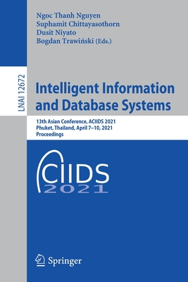 Intelligent Information and Database Systems: 13th Asian Conference, Aciids 2021, Phuket, Thailand, April 7-10, 2021, Proceedings-cover