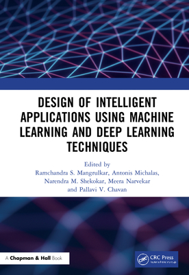 Design of Intelligent Applications Using Machine Learning and Deep Learning Techniques-cover