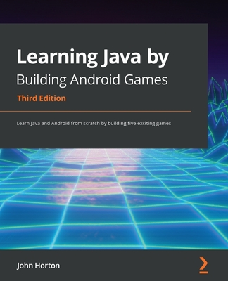 Learning Java by Building Android Games - Third Edition: Learn Java and Android from scratch by building five exciting games-cover