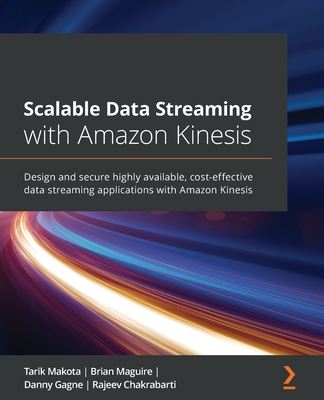 Scalable Data Streaming with Amazon Kinesis: Design and secure highly available, cost-effective data streaming applications with Amazon Kinesis-cover