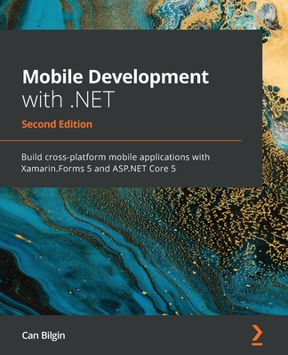 Mobile Development with .NET - Second Edition: Build cross-platform mobile applications with Xamarin.Forms 5 and ASP.NET Core 5-cover