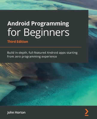 Android Programming for Beginners: Build in-depth, full-featured Android apps starting from zero programming experience-cover