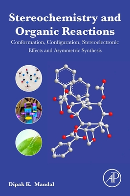 Stereochemistry and Organic Reactions: Conformation, Configuration, Stereoelectronic Effects and Asymmetric Synthesis-cover
